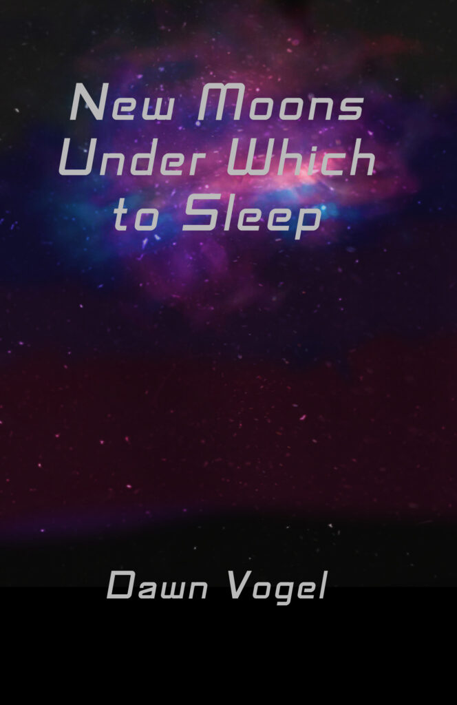 New Moons Under Which to Sleep